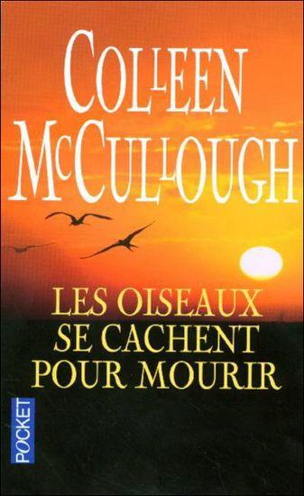 **** Les Oiseaux se cachent pour mourir par MCCULLOUGH, COLLEEN : Un classique . Saga australienne des années 20 aux années 60.