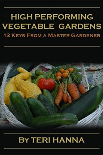 High Performing Vegetable Gardens: 12 Keys From a Master Gardener - Kindle edition by Teri Hanna, Makayla Hanna. Crafts, Hobbies & Home Kindle eBooks @ Amazon.com.