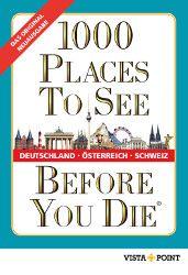 """Warum in die Ferne schweifen… """"1000 Places To See Before You Die"""" jetzt für Deutschland, Österreich und die Schweiz. Ab April 2016 neu im VISTA POINT Verlag."""
