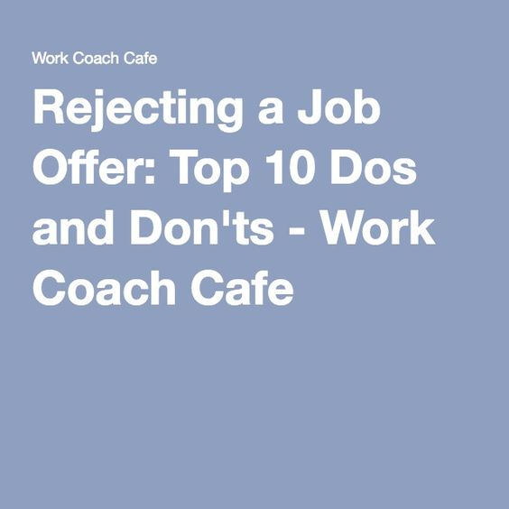 Rejecting a Job Offer Top 10 Dos and Donu0027ts - Work Coach Cafe - job offer