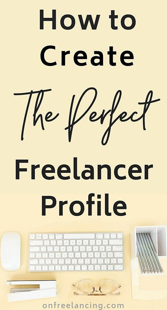 How To Create The Perfect Freelancer Profile Freelance Writing