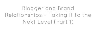 Blogger and Brand Relationships – Taking It to the Next Level