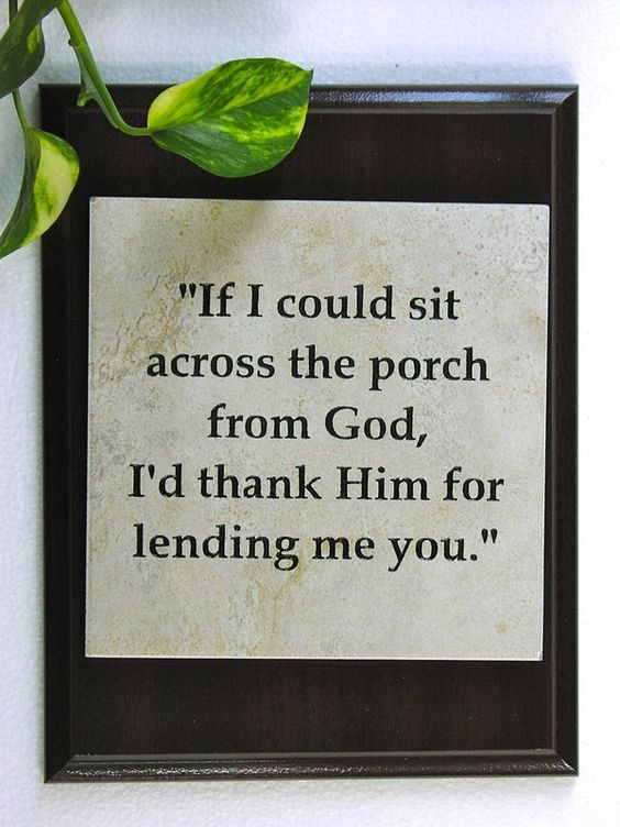 """""""If I could sit across the porch from God, I'd thank Him for lending me you.""""This is exactly how I feel about my hubby!"""