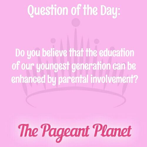 Pageant Question About Parental Involvement in Education |   Today's Pageant Question Of The Day is: Do you believe that the education of our youngest generation can be enhanced by parental involvement?    Read more: http://thepageantplanet.com/questions/pageant-question-about-parental-involvement-in-education/#ixzz3ybKkuJV9
