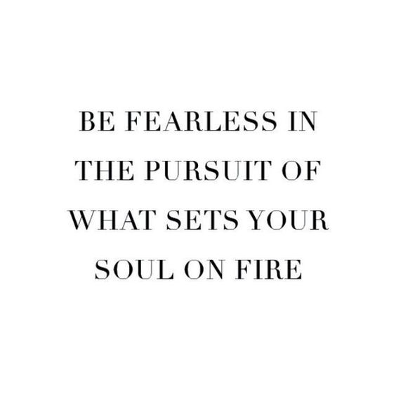 Be fearless in the pursuit of what sets your soul on fire. #wisdom #affirmations #passion: