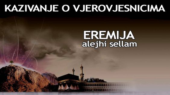 KAZIVANJE O VJEROVJESNICIMA 23 od 23 Eremija Alejhi Sellam