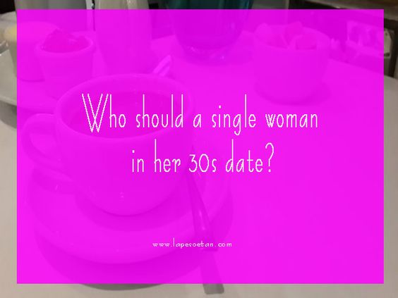 who should a single woman in her 30s date