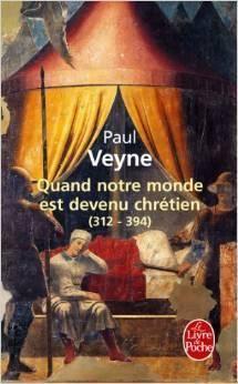 Quand notre monde est devenu chrétien (312-394) par Paul Veyne