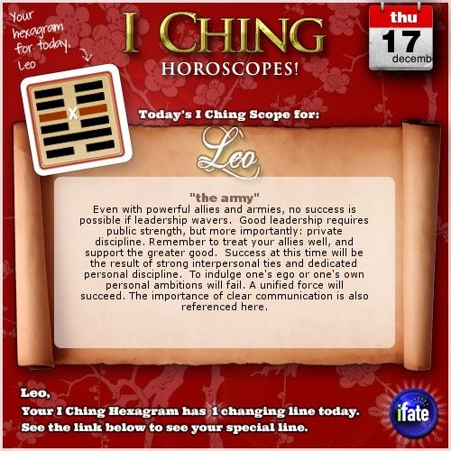 Today's I Ching Horoscope for Leo: You have 1 changing line!  Click here: http://www.ifate.com/iching_horoscopes_landing.html?I=878688&sign=leo&d=17&m=12