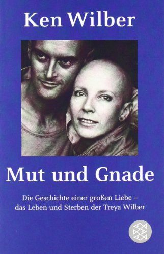 Mut und Gnade: Die Geschichte einer großen Liebe - das Leben und Sterben der Treya Wilber: Amazon.de: Ken Wilber: Bücher