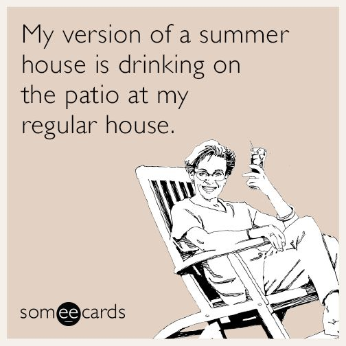 My version of a summer house is drinking on the patio at my – Drinking Birthday Cards