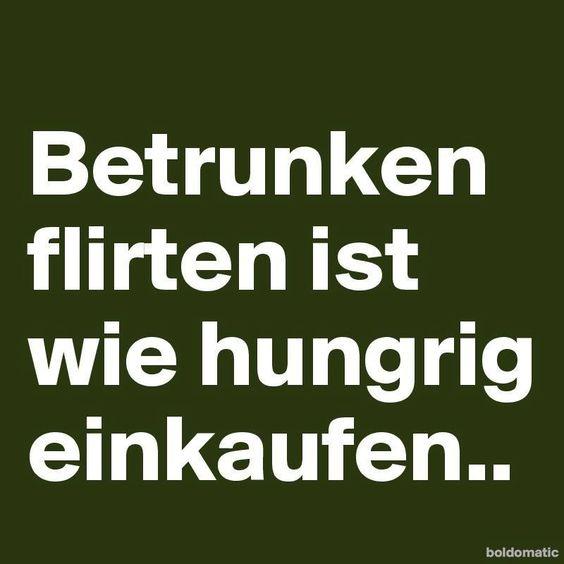 betrunken flirten ist wie hungrig einkaufen #zitat #zitate