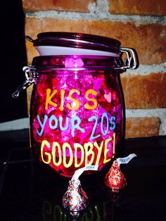 30th birthday- Use like this: Now that you've kissed you're 20's goodbye... Some say being 30 sucks (use lollipops) But really it rocks (use pop rocks) So stop Wine-ing (use mini or reg wine bottles)