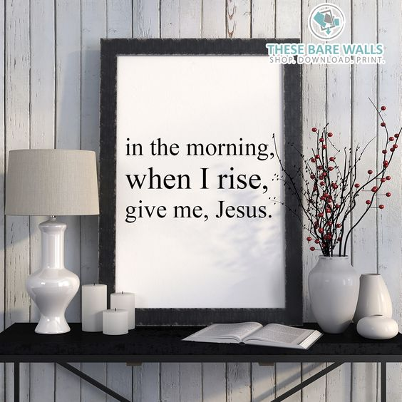 In the morning, when I rise, give me Jesus Printable Wall Art - These Bare Walls