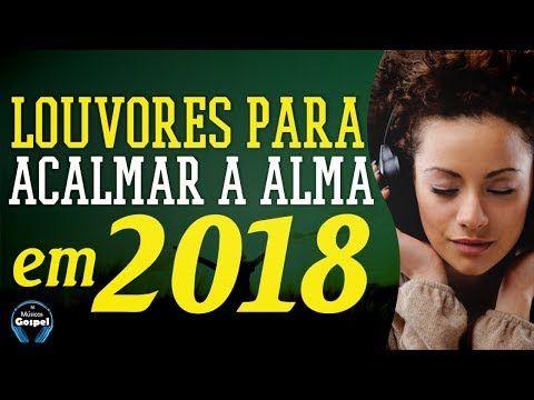 Louvores Para Acalma A Alma Em 2018 Melhores Musicas Gospel Top