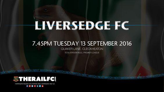 Next Match: Liversedge v Harrogate Railway    @therailfc @Liversedge_FC