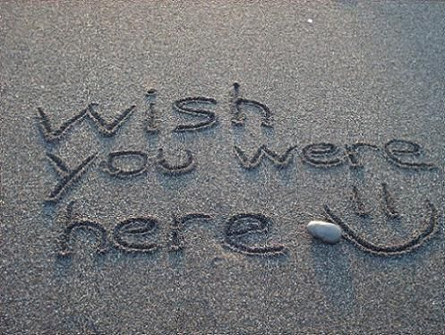 Wish You Were Here.... :)