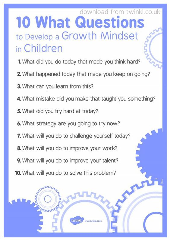 10 WHAT Questions to Develop Growth Mindset in Children. A few questions to ask your child, encouraging a shift in thinking towards Growth Mindset. 10 questions to help children develop a growth mindset. Free download from twinkl.co.uk