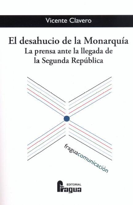 El desahucio de la monarquía : la prensa ante la llegada de la Segunda República / Vicente Claver