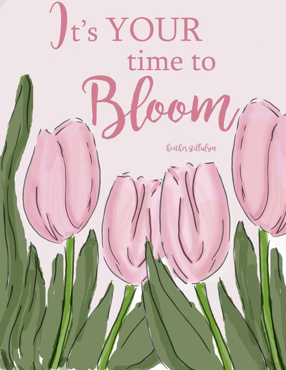 It's your time to bloom: