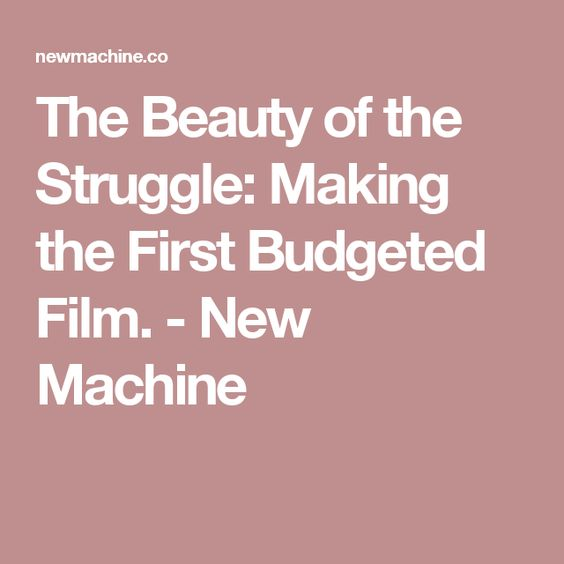 The Beauty of the Struggle: Making the First Budgeted Film. - New Machine