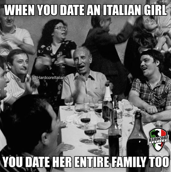 When you date an Italian girl you date her entire family too