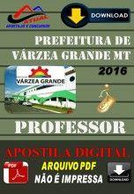 Apostila Digital Concurso Prefeitura de Varzea Grande MT Professor 2016
