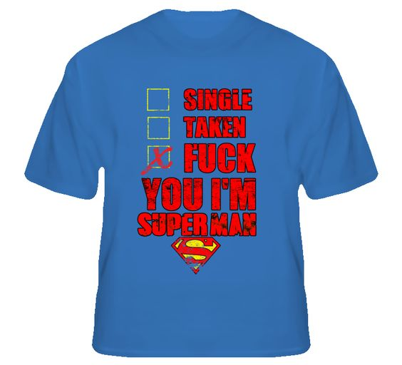 Single taken fuck you i 39 m superman funny t shirt geeky t for Get fucked t shirt