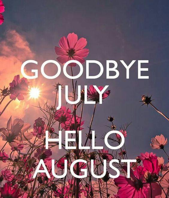 Goodbye Juli Hello August