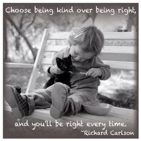 Choose being kind over being right.