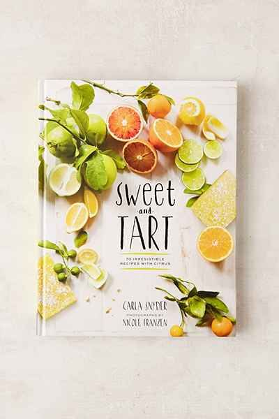 Sweet and Tart: 70 Citrus Recipes