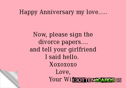 Happy Anniversary my love Now, please sign the divorce papers - joke divorce papers