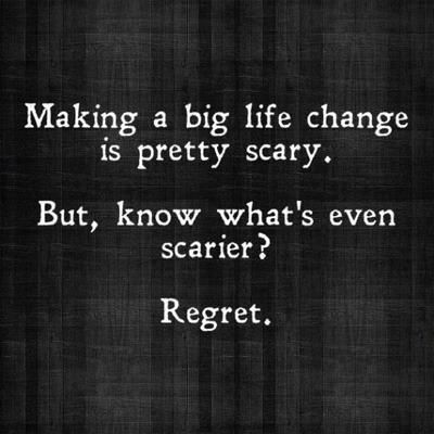 """""""Making a big life change is pretty scary. But, know what's even scarier? Regret."""" #wisdom #truth"""