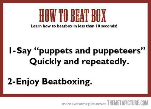 How to beatbox…  http://srsfunny.tumblr.com/