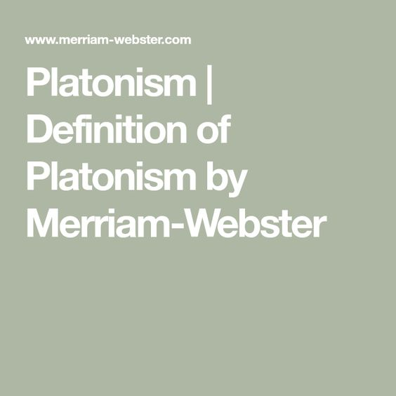 Platonism Definition Of Platonism By Merriam Webster Definitions Merriam Webster Merriam