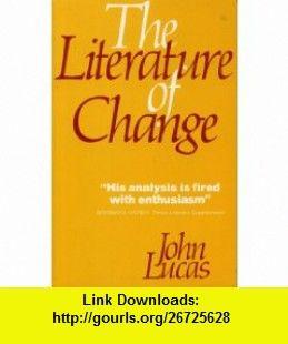 The Literature of Change (9780389200215) John Lucas , ISBN-10: 0389200212  , ISBN-13: 978-0389200215 ,  , tutorials , pdf , ebook , torrent , downloads , rapidshare , filesonic , hotfile , megaupload , fileserve
