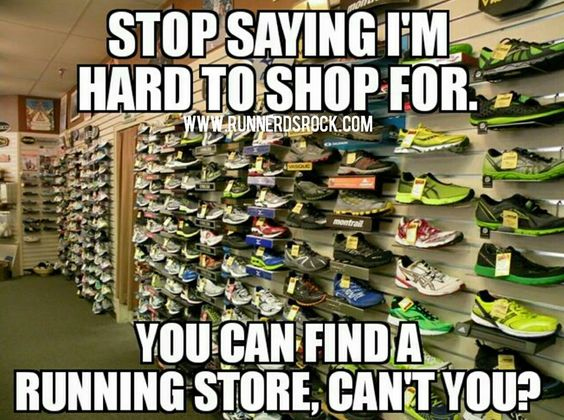 Stop Saying I'm hard to shop for. Yu can find a running store, can't you?