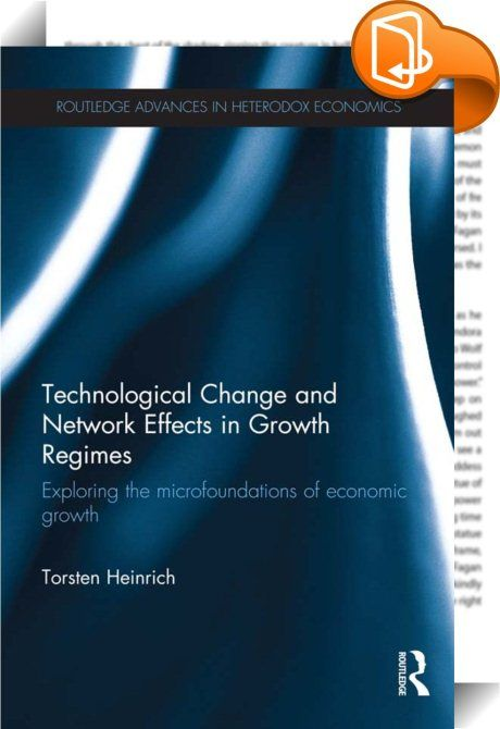 Technological Change and Network Effects in Growth Regimes    ::  <P>In this new volume it is argued that network effects are much more common than usually assumed, and that they have a profound impact on many aspects of economic systems, especially technological change and economic growth. The analysis and modelling of this interrelationship is the central focus of this book.</P> <P>While there exists a vast body of literature on economic growth, the theories put forward so far have h...