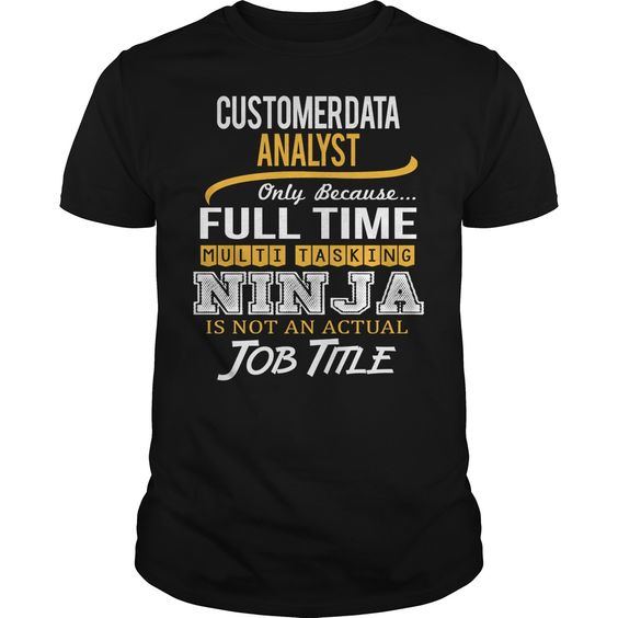 Awesome Tee For Customer Data Analyst T-Shirts, Hoodies. CHECK PRICE ==► Funny Tee Shirts