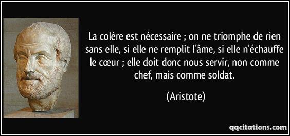 La colère est nécessaire ; on ne triomphe de rien sans elle, si elle ne remplit l'âme, si elle n'échauffe le cœur ; elle doit donc nous servir, non comme chef, mais comme soldat. (Aristote) #citations #Aristote