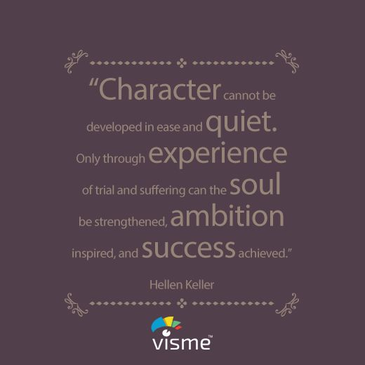 """""""Character cannot be developed in ease and quiet. Only through experience of trial and suffering can the soul be strenghtened, ambition inspired, and success achieved."""" - Hellen Keller Life Quotes #SuccessQuotes #HellenKeller"""