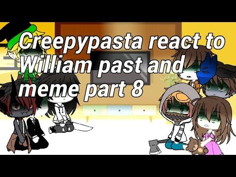 Creepypasta React To William Past And Memes Part 8 William Meet Creepypasta Youtube Afton Creepypasta Fnaf Funny