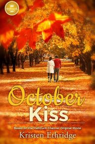 Title: October Kiss: Based on the Hallmark Channel Original Movie, Author: Kristen Ethridge