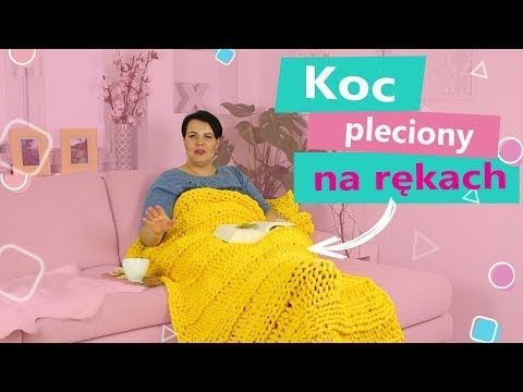 Jak Zrobic Koc Pleciony Na Rekach Twoje Diy Handmade Knitting Arm Knitting Knitting