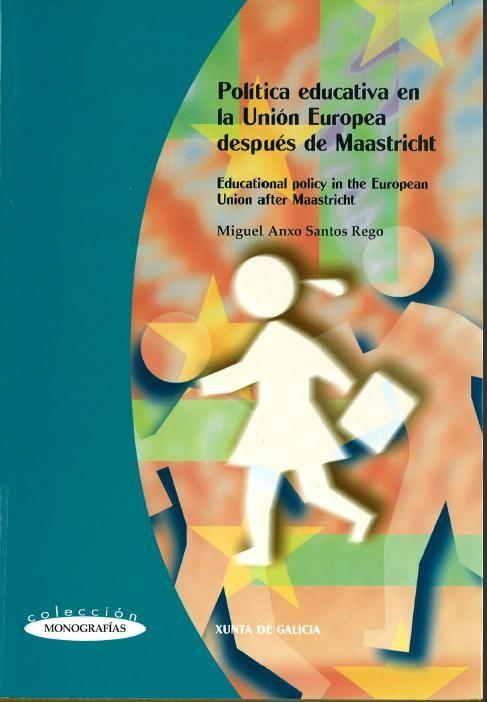 Política educativa en la Unión Europea después de Maastricht = Educational policy in the European Union after Maastricht / [dirigido por] Miguel Anxo Santos Rego