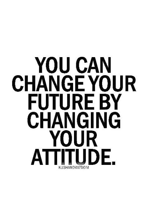 Actually - - - - > > you can change your PRESENT by changing your attitude - - - - > >
