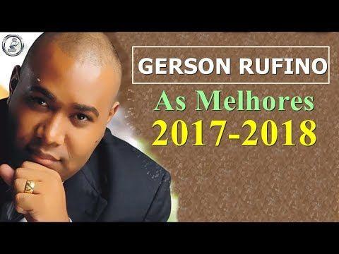 Gerson Rufino As Melhores 2017 2018 Youtube Cantores Musica