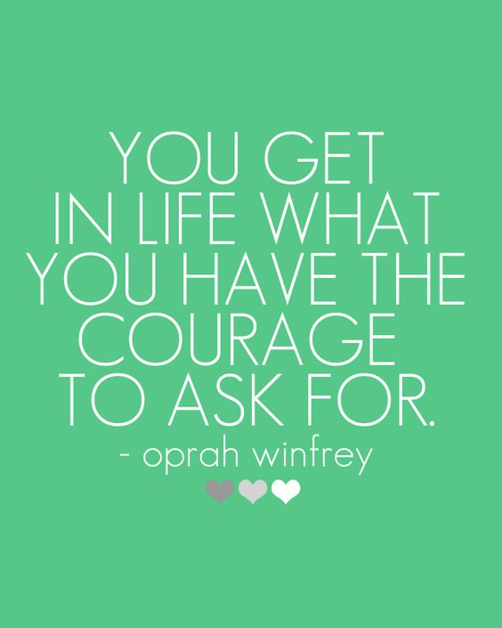 You get in life what you have the courage to ask for.--Oprah Winfrey #quote #bebrave #newsletterguru:
