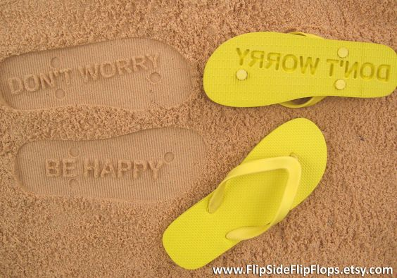 Don't Worry Be Happy - Sand Imprint Flip Flops. $ 19.95, via Etsy. >> Perfect for your summer vacation! Leave smiles wherever you go. :)
