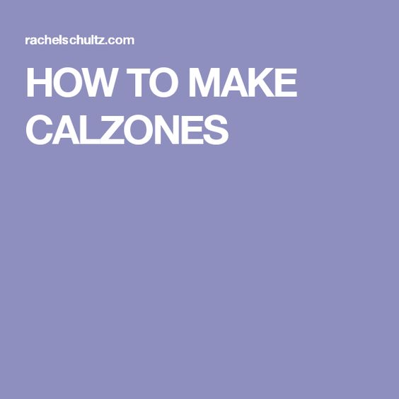 HOW TO MAKE CALZONES